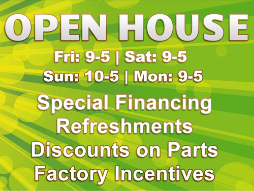 Open House | Special Financing, Refreshments, Discounts on Parts, Factory Incentives